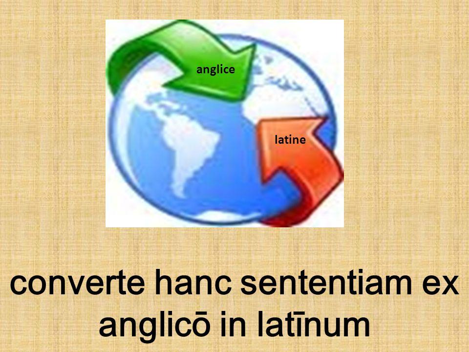 converte hanc sententiam ex anglicō in latīnum anglice latine