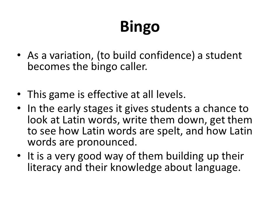 Bingo As a variation, (to build confidence) a student becomes the bingo caller.