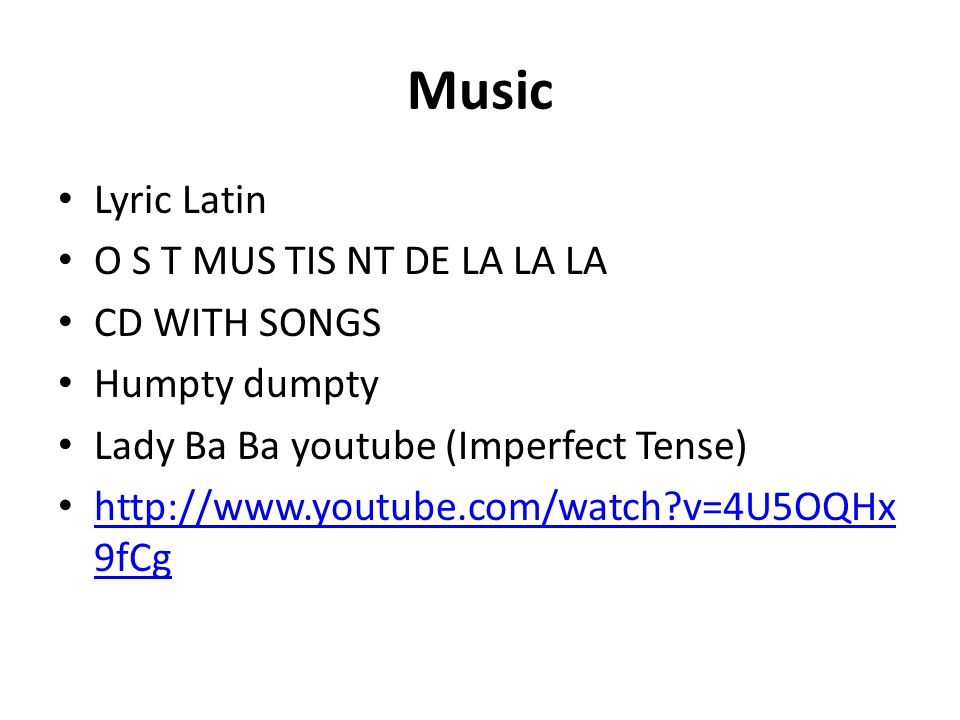 Music Lyric Latin O S T MUS TIS NT DE LA LA LA CD WITH SONGS Humpty dumpty Lady Ba Ba youtube (Imperfect Tense) http://www.youtube.com/watch v=4U5OQHx 9fCg http://www.youtube.com/watch v=4U5OQHx 9fCg