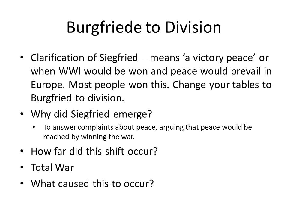 Burgfriede to Division Clarification of Siegfried – means 'a victory peace' or when WWI would be won and peace would prevail in Europe. Most people wo