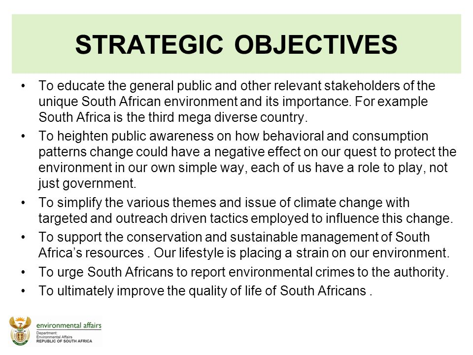To educate the general public and other relevant stakeholders of the unique South African environment and its importance. For example South Africa is