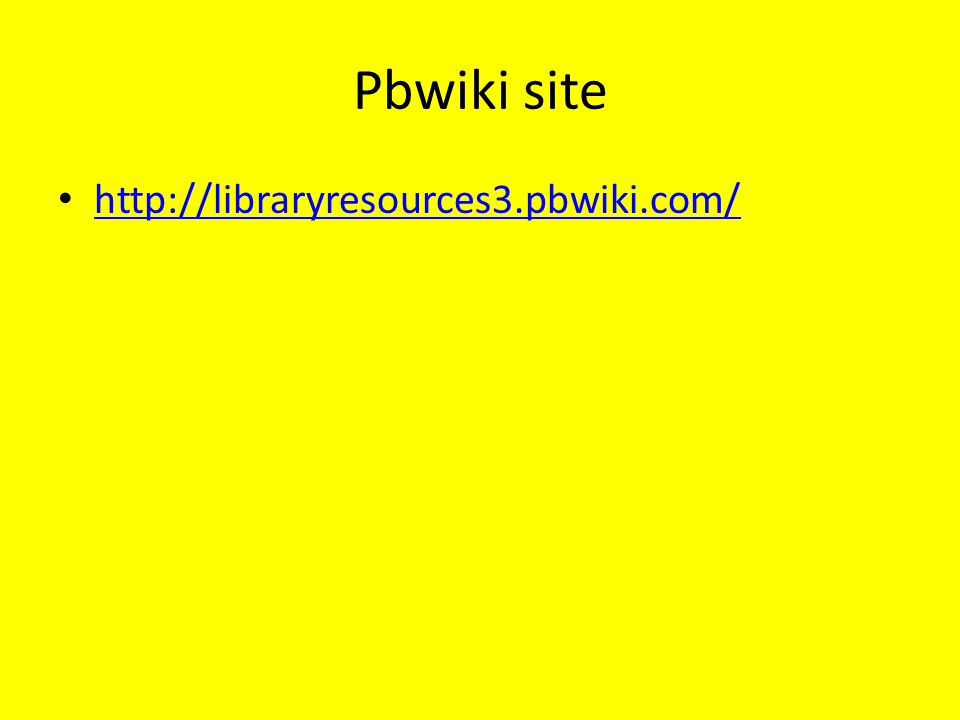 Pbwiki site http://libraryresources3.pbwiki.com/