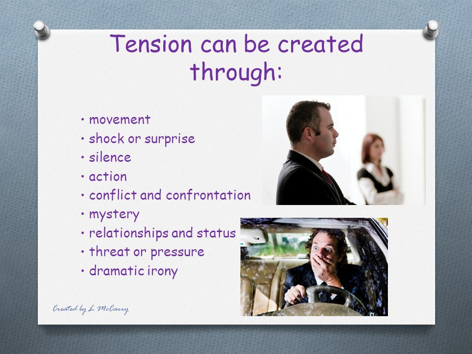 Tension Tension is the driving force of drama. It causes others to want to know what happens next and sustains interest and momentum. It creates chall