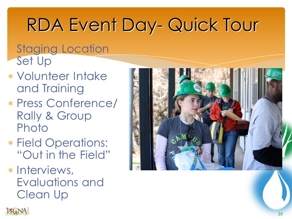 20 RDA Event Day- Quick Tour  Staging Location Set Up  Volunteer Intake and Training  Press Conference/ Rally & Group Photo  Field Operations: Out in the Field  Interviews, Evaluations and Clean Up