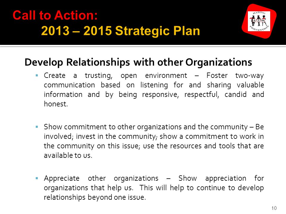 10 Develop Relationships with other Organizations  Create a trusting, open environment – Foster two-way communication based on listening for and sharing valuable information and by being responsive, respectful, candid and honest.