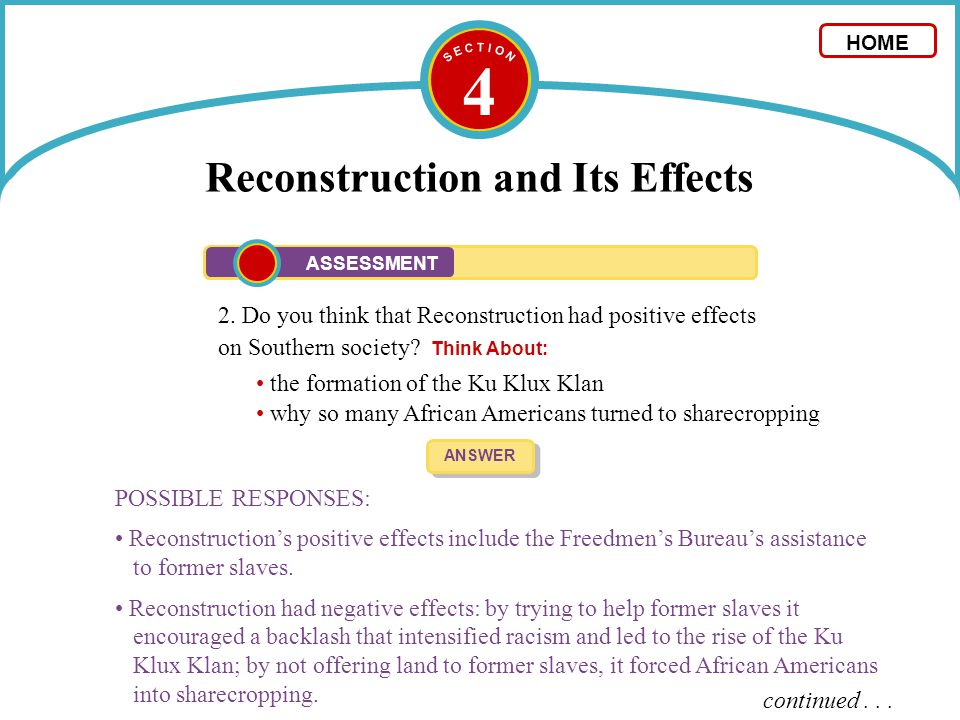 4 Reconstruction and Its Effects 2. Do you think that Reconstruction had positive effects on Southern society? Think About: ANSWER POSSIBLE RESPONSES: