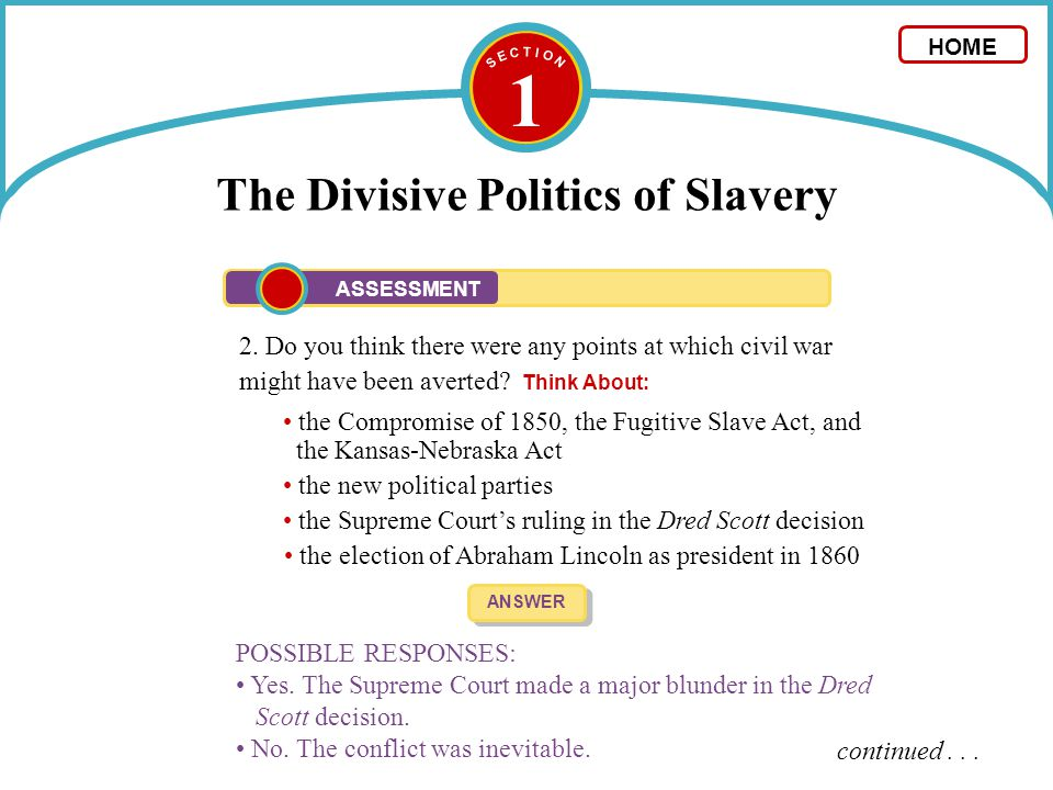 1 The Divisive Politics of Slavery 2. Do you think there were any points at which civil war might have been averted? Think About: ANSWER POSSIBLE RESP