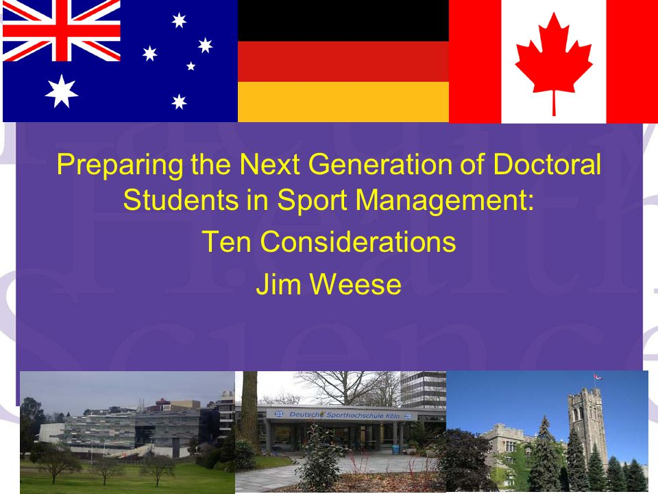 Preparing the Next Generation of Doctoral Students in Sport Management: Ten Considerations Jim Weese