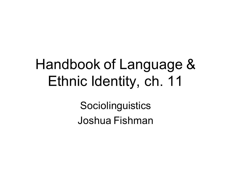 Handbook of Language & Ethnic Identity, ch. 11 Sociolinguistics Joshua Fishman