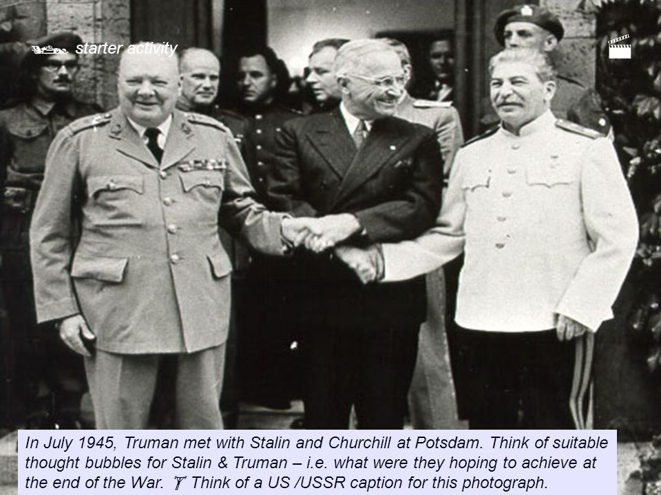  starter activity In July 1945, Truman met with Stalin and Churchill at Potsdam.