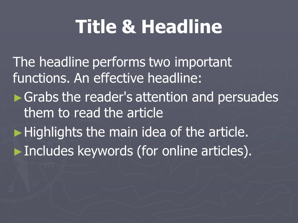 Title & Headline The headline performs two important functions. An effective headline: ► ► Grabs the reader's attention and persuades them to read the