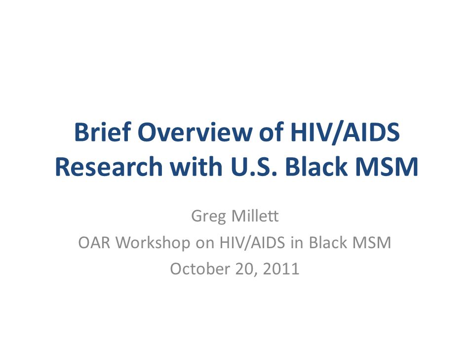Talk Objectives Describe the Epidemiology of HIV in MSM populations Discuss factors that heighten MSMs' HIV risk above other groups' Discuss factors that heighten Black MSM's HIV risk and HIV burden above other MSMs'