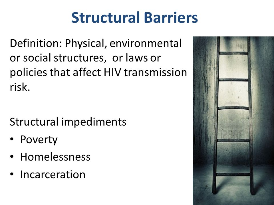Structural Barriers Definition: Physical, environmental or social structures, or laws or policies that affect HIV transmission risk. Structural impedi