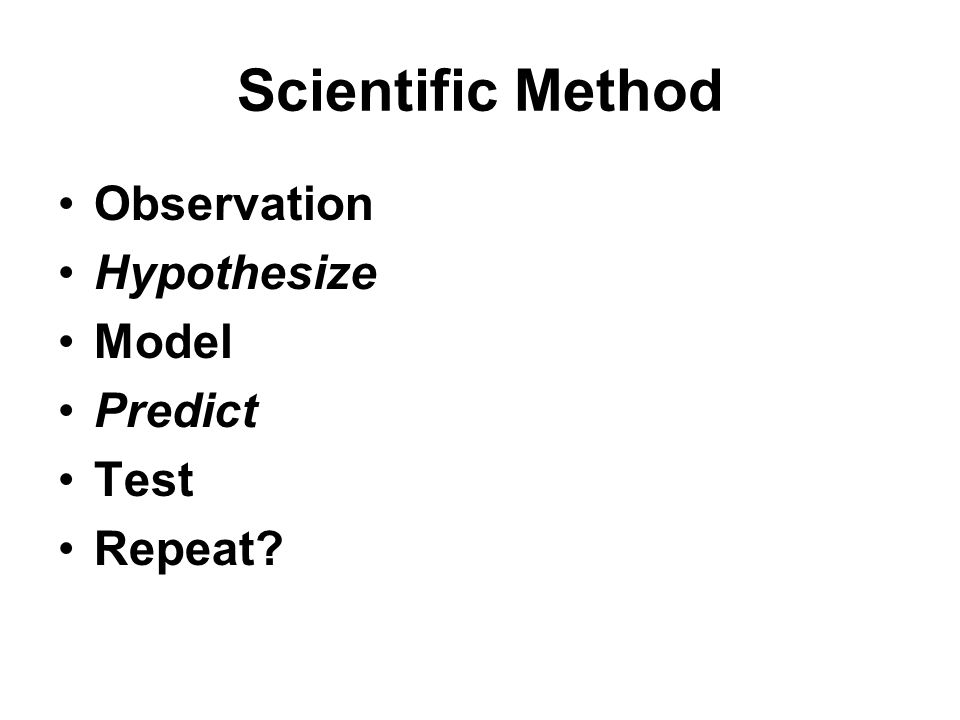 Scientific Method Observation Hypothesize Model Predict Test Repeat?