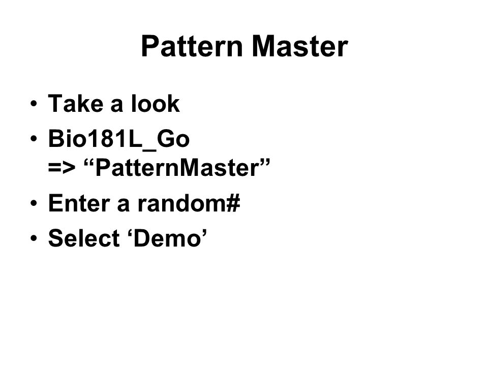 "Pattern Master Take a look Bio181L_Go => ""PatternMaster"" Enter a random# Select 'Demo'"