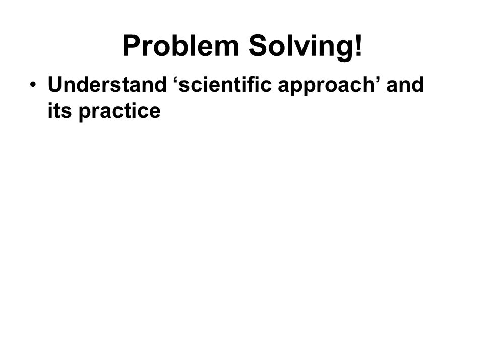 Understand 'scientific approach' and its practice