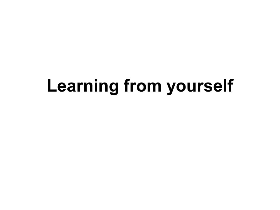 Learning from yourself