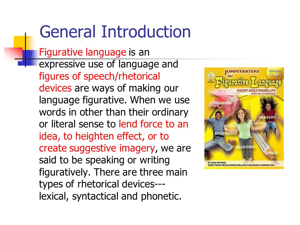 General Introduction Figurative language is an expressive use of language and figures of speech/rhetorical devices are ways of making our language fig