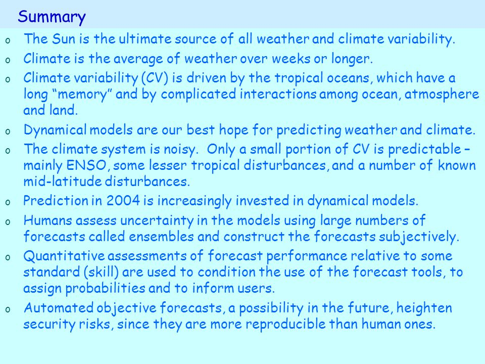 Summary o o The Sun is the ultimate source of all weather and climate variability. o o Climate is the average of weather over weeks or longer. o o Cli