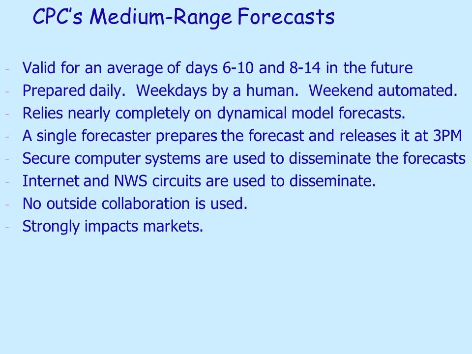 CPC's Medium-Range Forecasts - - Valid for an average of days 6-10 and 8-14 in the future - - Prepared daily.