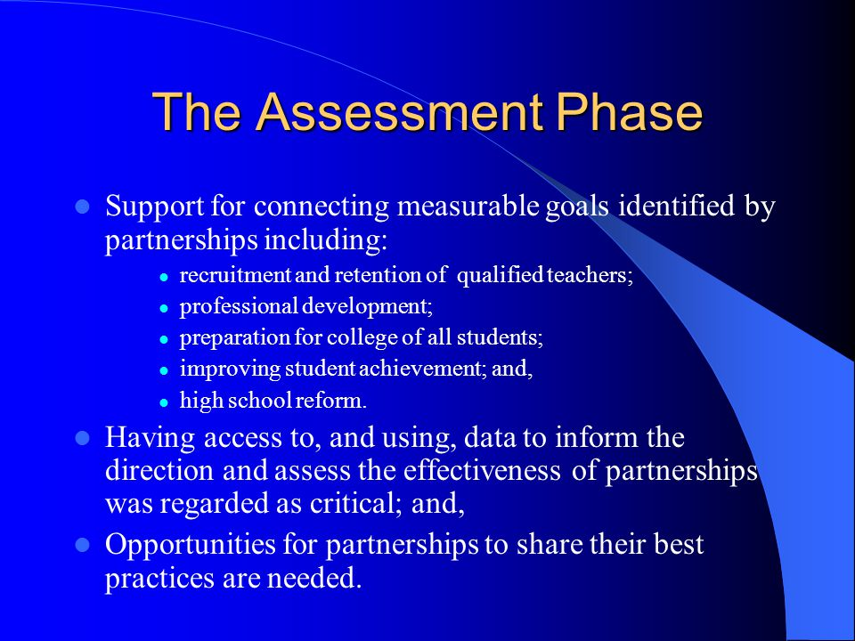 The Assessment Phase Support for connecting measurable goals identified by partnerships including: recruitment and retention of qualified teachers; pr