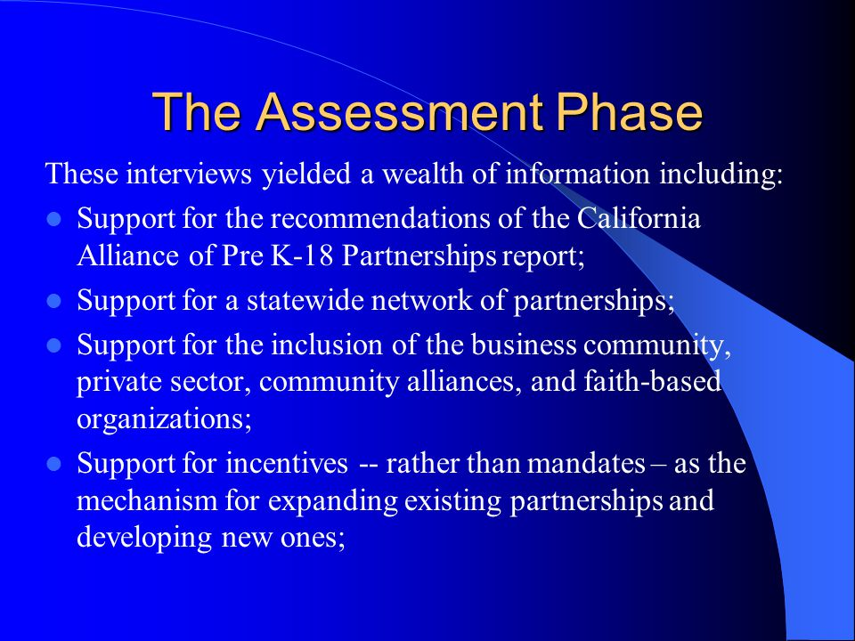 The Assessment Phase Support for connecting measurable goals identified by partnerships including: recruitment and retention of qualified teachers; professional development; preparation for college of all students; improving student achievement; and, high school reform.