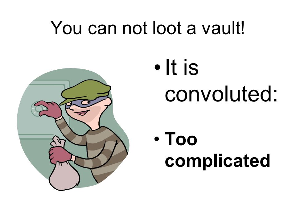 You can not loot a vault! It is convoluted: Too complicated