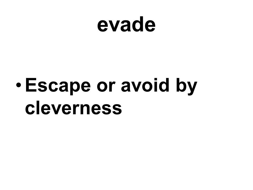 evade Escape or avoid by cleverness