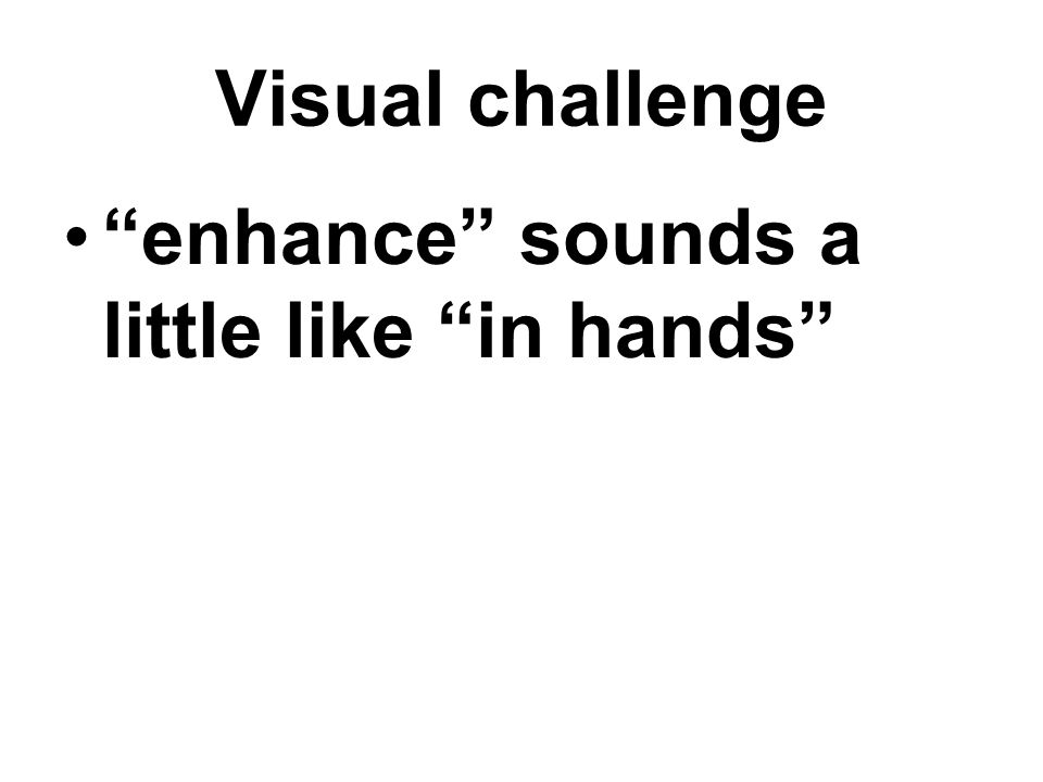 Visual challenge enhance sounds a little like in hands