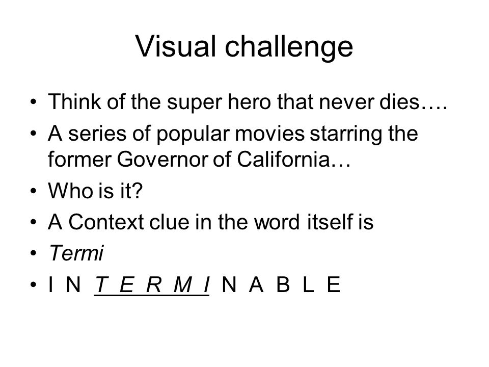 Visual challenge Think of the super hero that never dies….