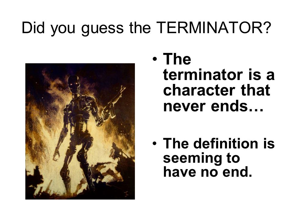 Did you guess the TERMINATOR.