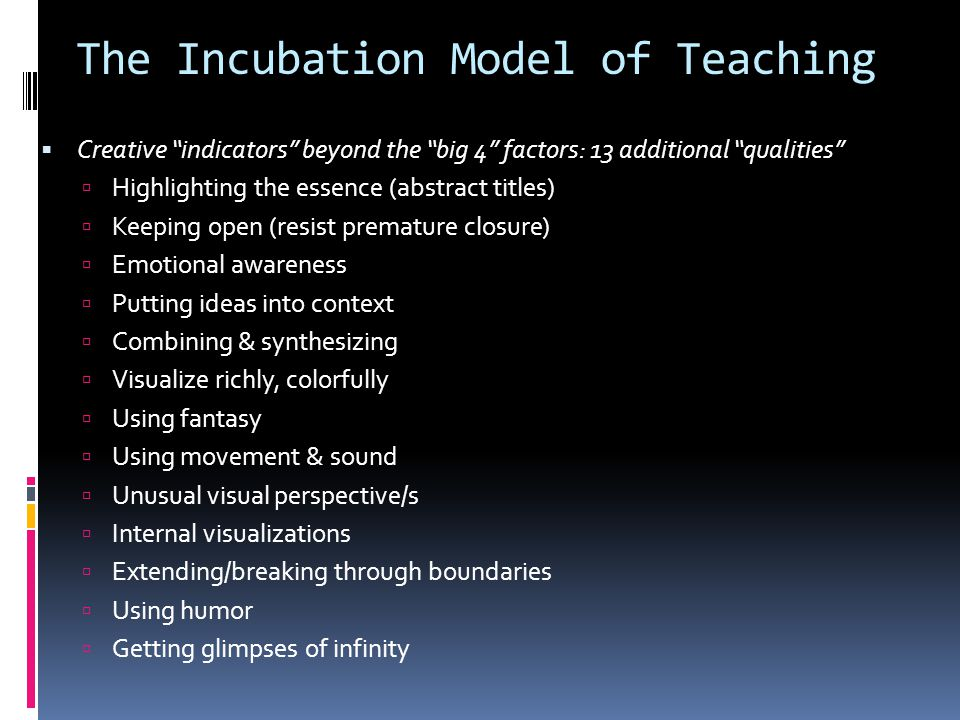 """The Incubation Model of Teaching  Creative """"indicators"""" beyond the """"big 4"""" factors: 13 additional """"qualities""""  Highlighting the essence (abstract ti"""