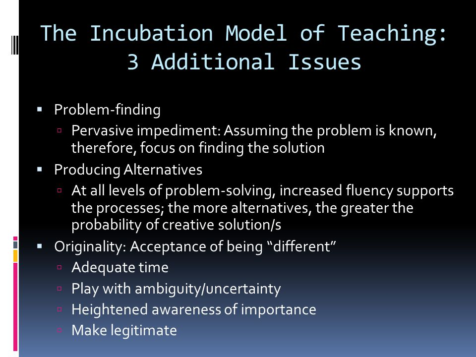 The Incubation Model: Information Processing Strategies for Creative Teaching & Learning  Stage 1: Heightening Anticipation  Stage 2: Deepening Expectations  Stage 3: Keeping it Going