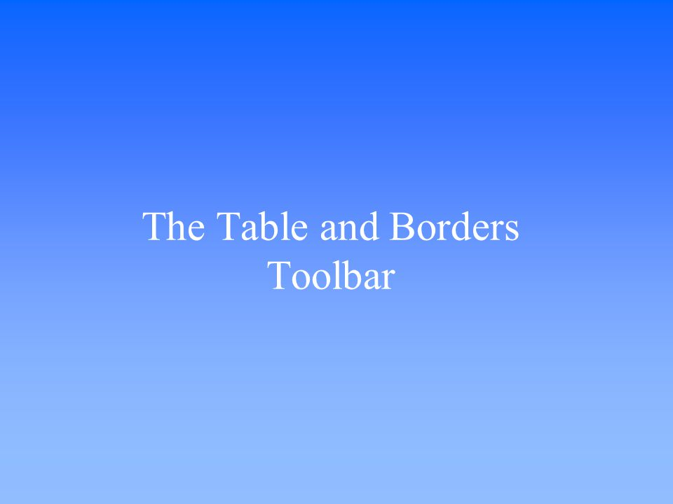The Table and Borders Toolbar