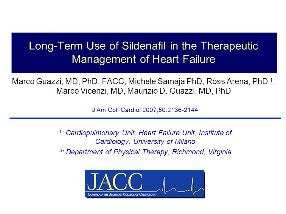 Long-Term Use of Sildenafil in the Therapeutic Management of Heart Failure Marco Guazzi, MD, PhD, FACC, Michele Samaja PhD, Ross Arena, PhD 1, Marco Vicenzi, MD, Maurizio D.