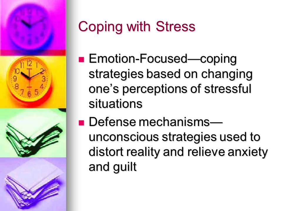 Coping with Stress Emotion-Focused—coping strategies based on changing one's perceptions of stressful situations Emotion-Focused—coping strategies bas