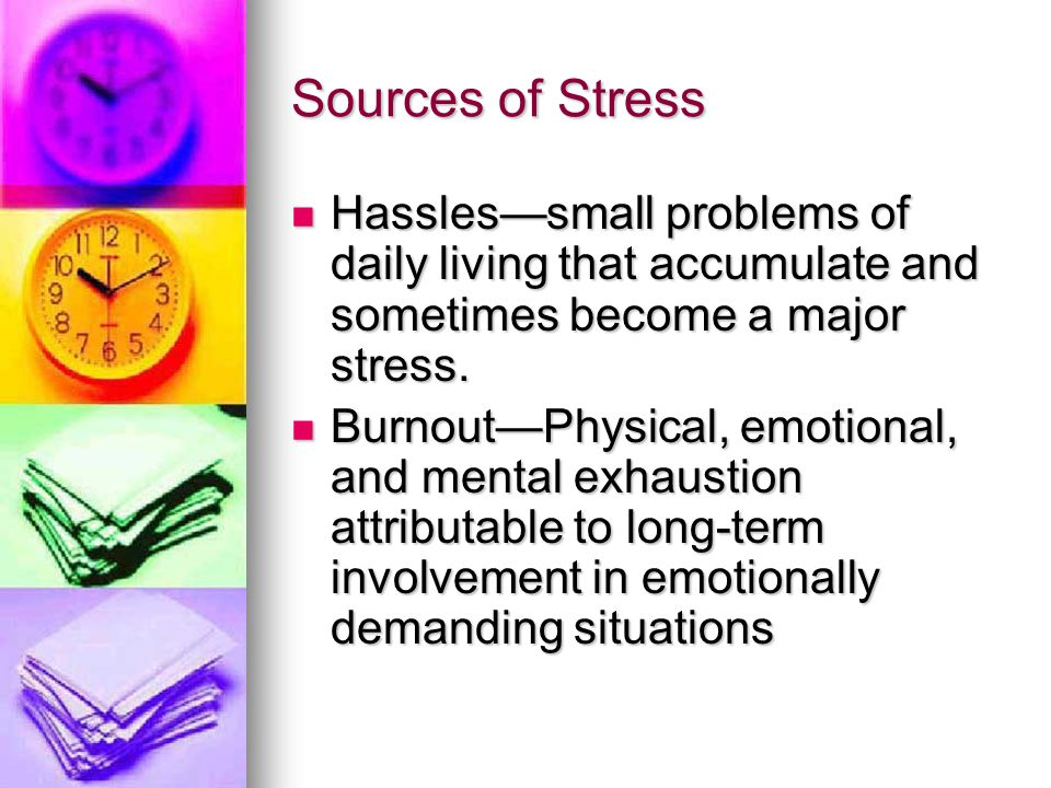 Sources of Stress Frustration—unpleasant tension, anxiety and heightened sympathetic activity resulting from a blocked goal Frustration—unpleasant tension, anxiety and heightened sympathetic activity resulting from a blocked goal Conflict—having to choose between two or more incompatible goals or impulses Conflict—having to choose between two or more incompatible goals or impulses Approach-Approach Conflict Approach-Approach Conflict Avoidance-Avoidance Conflict Avoidance-Avoidance Conflict Approach-Avoidance Conflict Approach-Avoidance Conflict