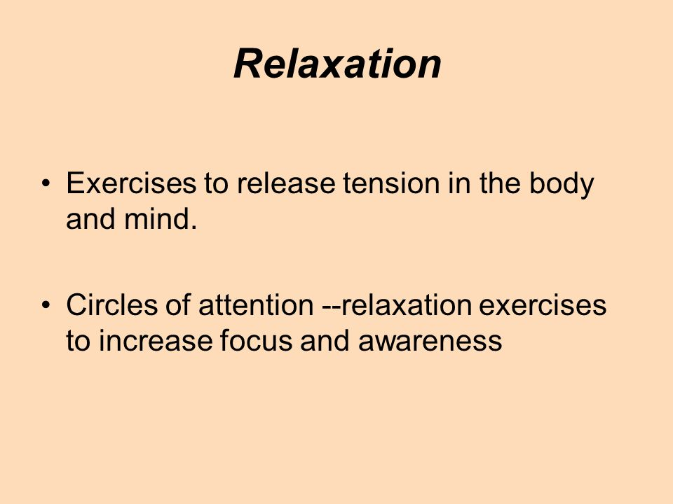 Relaxation Exercises to release tension in the body and mind.
