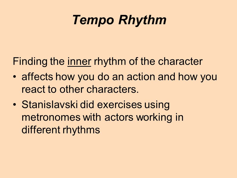 Tempo Rhythm Finding the inner rhythm of the character affects how you do an action and how you react to other characters.
