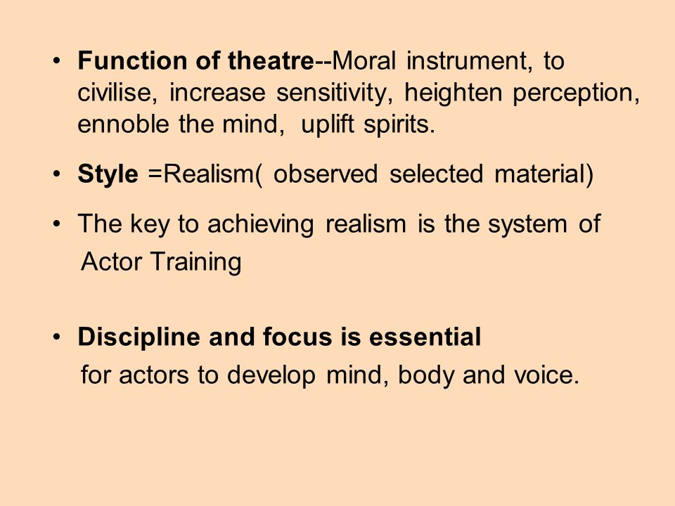Function of theatre--Moral instrument, to civilise, increase sensitivity, heighten perception, ennoble the mind, uplift spirits.