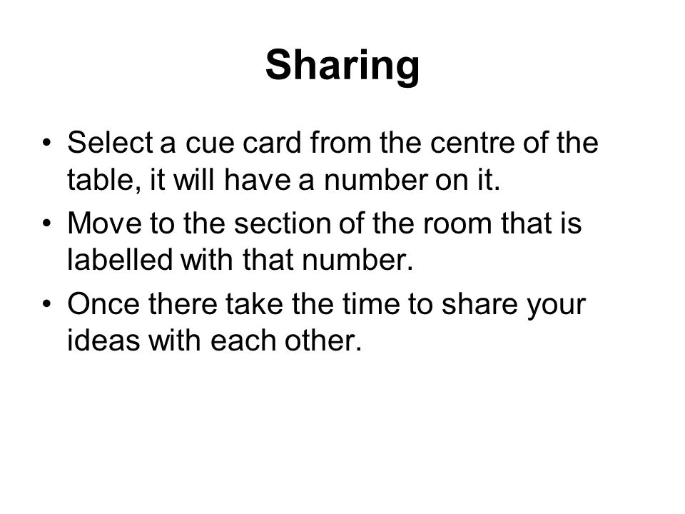 Sharing Select a cue card from the centre of the table, it will have a number on it.
