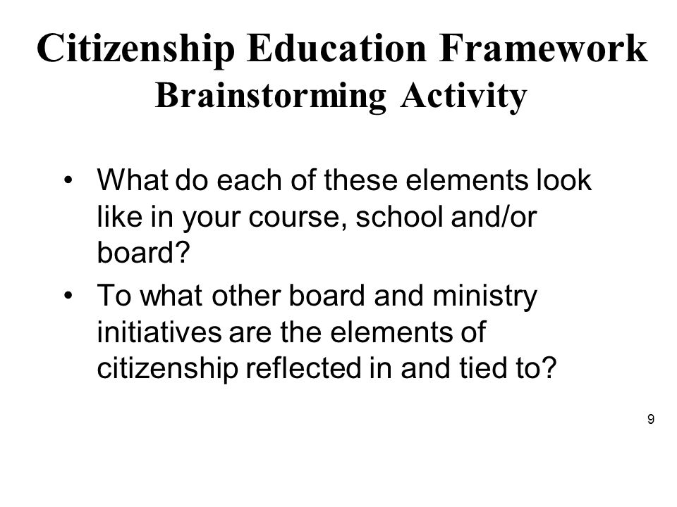 Citizenship Education Framework Brainstorming Activity What do each of these elements look like in your course, school and/or board.