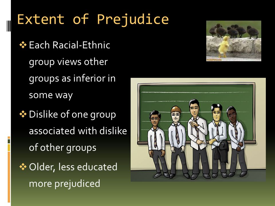 Extent of Prejudice  Each Racial-Ethnic group views other groups as inferior in some way  Dislike of one group associated with dislike of other grou