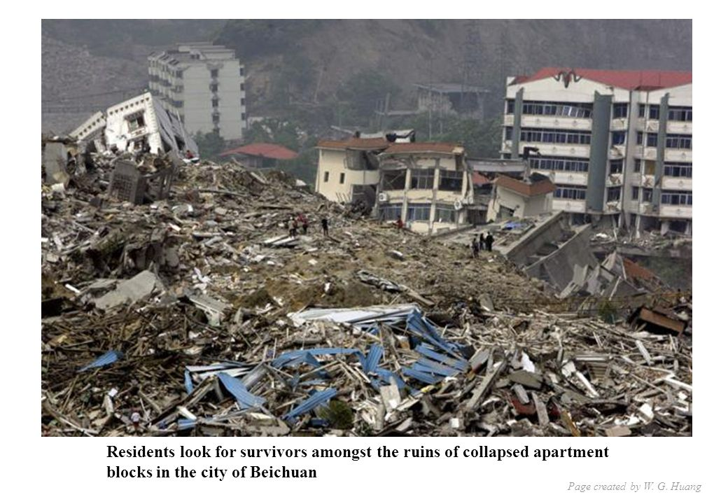 Residents look for survivors amongst the ruins of collapsed apartment blocks in the city of Beichuan Page created by W.