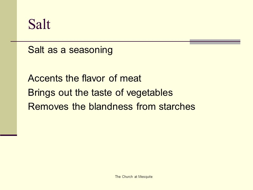 The Church at Mesquite Salt Salt as a seasoning Accents the flavor of meat Brings out the taste of vegetables Removes the blandness from starches