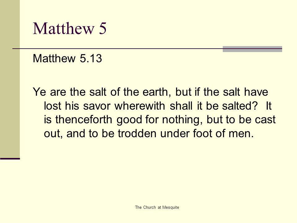 The Church at Mesquite Matthew 5 Matthew 5.14-16 Ye are the light of the world.