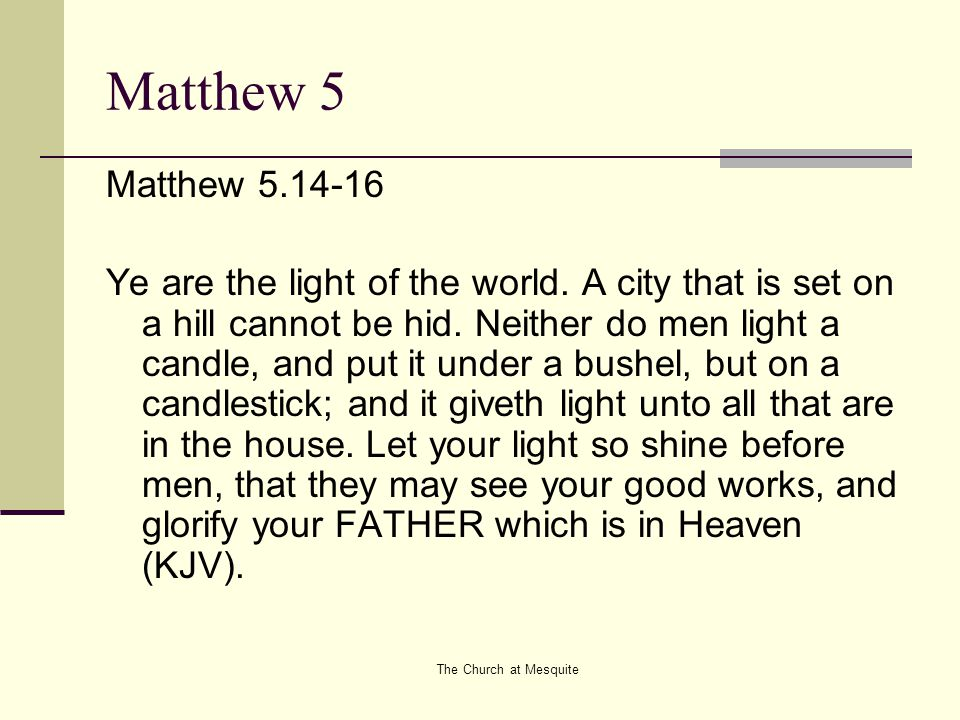 The Church at Mesquite Matthew 5 Notice: JESUS' proclamation that HIS followers were to be Salt & Light immediately proceeds the conditional eschatological promises of the Beatitudes (vs.