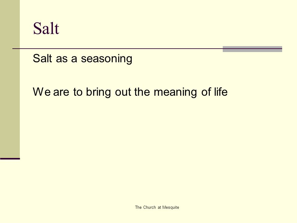 The Church at Mesquite Salt Salt as a seasoning We are to bring out the meaning of life