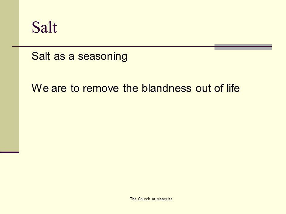 The Church at Mesquite Salt Salt as a seasoning We are to remove the blandness out of life