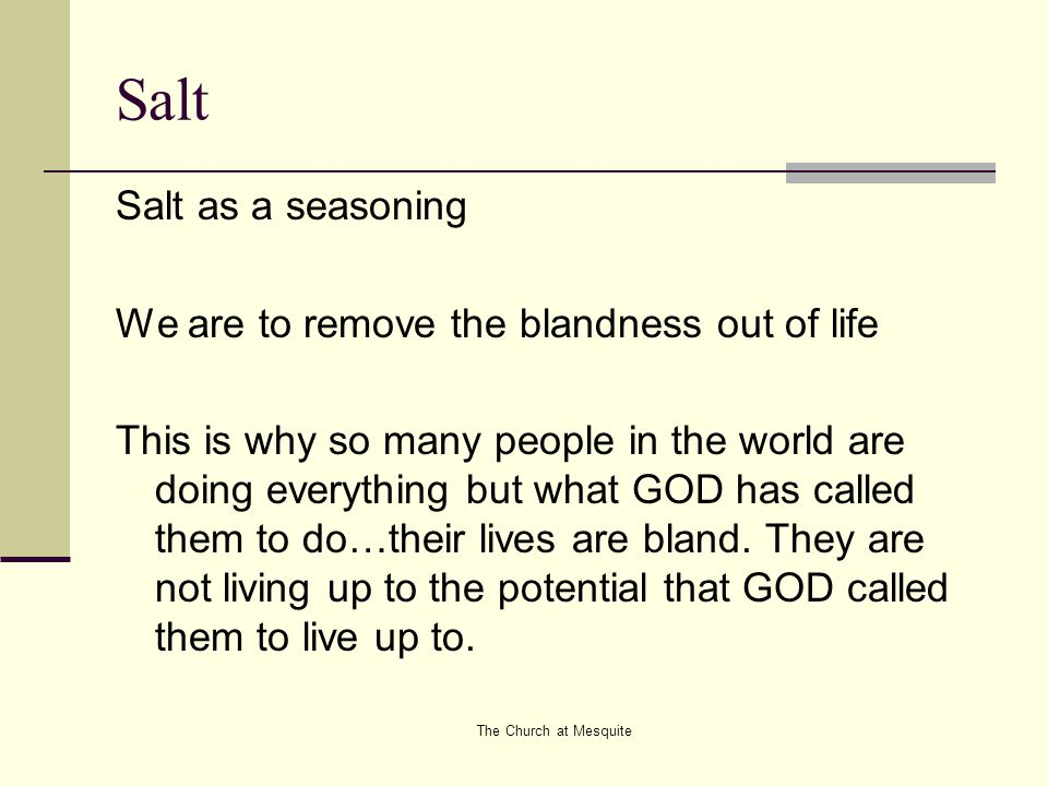 The Church at Mesquite Salt Salt as a seasoning We are to remove the blandness out of life This is why so many people in the world are doing everythin